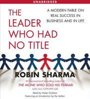 The Leader Who Had No Title: A Modern Fable on Real Success in Business and in Life:Book by Author-Robin S. Sharma , Graham Halter