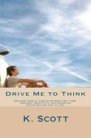 Drive Me to Think: Driving Time Is Law of Attraction Time. Convert Negativity Into Miracles While Driving and in Life.: Book by MR K Scott