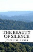 The Beauty of Silence: Sometimes the Best Thing You Can Hear Is Nothing.: Book by Miss Josephine Ranes