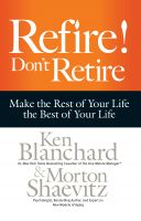 Refire! Don't Retire: Book by Ken Blanchard and Morton Shaevitz