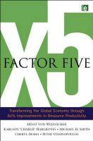 Factor Five: Transforming the Global Economy Through 80% Improvements in Resource Productivity: Book by Ernst U. von Weizsacker