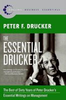The Essential Drucker: The Best of Sixty Years of Peter Drucker's Essential Writings on Management: Book by Peter F Drucker