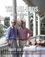 The Lee Brothers Southern Cookbook: Stories and Recipes for Southerners and Would-be Southerners: Book by Matt Lee
