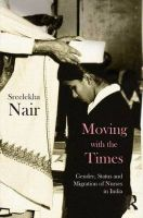 Moving with the Times: Gender, Status and Migration of Nurses in India: Book by Sreelekha Nair