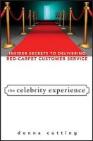 The Celebrity Experience: Insider Secrets to Delivering Red Carpet Customer Service: Book by Donna Cutting