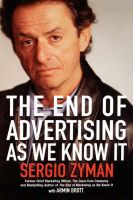 The End of Advertising as We Know it: Book by Sergio Zyman