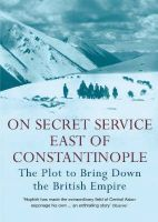 On Secret Service East of Constantinople: The Plot to Bring Down the British Empire: Book by Peter Hopkirk