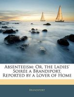 Absenteeism: Or, the Ladies' Soiree a Brandiport, Reported by a Lover of Home: Book by >. Brandiport>