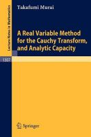 A Real Variable Method for the Cauchy Transform, and Analytic Capacity: Book by T. Murai