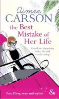 Mills and Boon The Best Mistake of Her Life:Book by Author-Aimee Carson