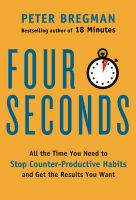Four Seconds: All the Time You Need to Stop Counter-Productive Habits and Get the Results You Want: Book by Peter Bregman
