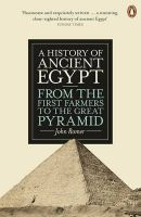 A History of Ancient Egypt: From the First Farmers to the Great Pyramid: Book by John Romer