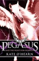 Pegasus 2: Pegasus And The Fight For Olympus: Book by Kate O'Hearn