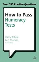How to Pass Numeracy Tests: Test Your Knowledge of Number Problems, Data Interpretation Tests and Number Sequences: Book by Harry Tolley