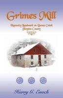 Grimes Mill, Kentucky Landmark on Boone Creek, Fayette County: Book by Harry G. Enoch