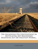 Die Grundz GE Des St Dteweisens Im Mittelalter, Mit Besonderer Beziehung Auf Die Freistadt Worms...: Book by Wilhelm Uhrig