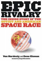 Epic Rivalry: The Inside Story of the Soviet and American Space Race: Book by Von Hardesty