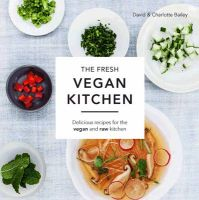 The Fresh Vegan Kitchen: Delicious Recipes for the Vegan and Raw Kitchen: Book by David Bailey