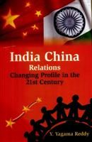 India China Relations: Changing Profile in the 21st Century: Book by Y. Yagama Reddy