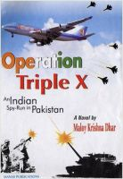 Operation Triple X: An Indian Spy-Run in Pakistan: Book by Maloy Krishna Dhar