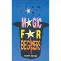 MAGIC FOR BEGINNERS  : Book by Baron H
