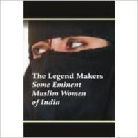 Legend Makers : Some Eminent Muslim Women of India: Book by Gouri Srivastava
