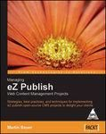 Managing eZ Publish Web Content Management Projects, 322 Pgs 0th Edition: Book by Martin Bauer