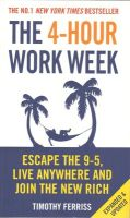 The 4-hour Work Week: Escape the 9-5, Live Anywhere and Join the New Rich: Book by Timothy Ferriss
