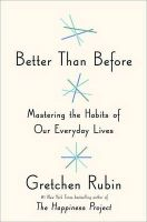 Better Than Before Mastering the Habits of Our Everyday Lives: Book by Gretchen Rubin