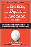The Dord, the Diglot, and an Avocado or Two: The Hidden Lives and Strange Origins of Common and Not-So-Common Words: Book by Anu Garg