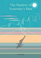The Shadow of Yesterday's Man: Book by Tony Ives