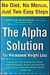 The Alpha Solution for Permanent Weight Loss: Harness the Power of Your Subconscious Mind to Change Your Relationship with Food--Forever: Book by Ronald Glassman