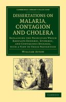 Dissertations on Malaria, Contagion and Cholera: Explaining the Principles Which Regulate Endemic, Epidemic, and Contagious Diseases, with a View to Their Prevention: Book by William Aiton