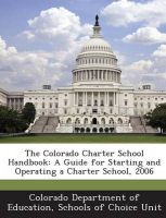 The Colorado Charter School Handbook: A Guide for Starting and Operating a Charter School, 2006