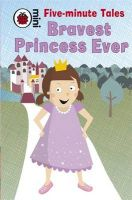 Five-Minute Tales Bravest Princess Ever:Book by Author-Rebecca Lim