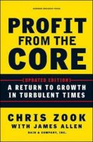 Profit from the Core: A Return to Growth in Turbulent Times: Book by Chris Zook,James Allen