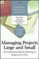 Harvard Business Essentials Managing Projects Large and Small: The Fundamental Skills for Delivering on Budget and on Time: Book by Harvard Business School