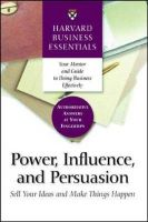 Power, Influence and Persuasion: Sell Your Ideas and Make Things Happen:Book by Author-Business Essentials Harvard