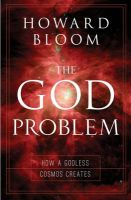 The God Problem: How a Godless Cosmos Creates: Book by Howard Bloom