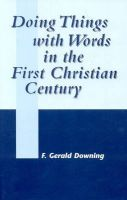 Doing Things with Words in the First Christian Century: Book by F. Gerald Downing