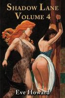 Shadow Lane Volume 4: The Chronicles of Random Point, Spanking, Sex, B&D and Anal Eroticism in a Small New England Village: Book by Eve Howard