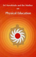 On Physical Education: Book by Sri Aurobindo , Mirra Alfassa