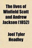 The Lives of Winfield Scott and Andrew Jackson: Book by Joel Tyler Headley