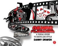 Genre Filmmaking: A Visual Guide to Shots and Style: Book by Danny Draven
