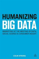 Humanizing Big Data: Marketing at the Meeting of Data, Social Science and Consumer Insight: Book by Colin Strong