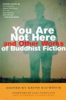 You are Not Here and Other Works of Buddhist Fiction