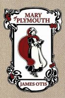 Mary Of Plymouth: A Story of the Pilgrim Settlement: Book by James Otis