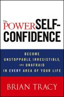 The Power of Self-Confidence: Become Unstoppable, Irresistible, and Unafraid in Every Area of Your Life: Book by Brian Tracy