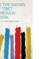 To the Snows of Tibet Through China: Book by Pratt A. E. (Antwerp Edgar)