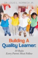Building a Quality Learner: 10 Rules Every Parent Must Follow: Book by Dr Louis L Norbeck Jr